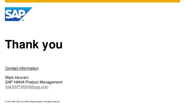 ©2014 SAP SE or an SAP affiliate company. All rights reserved.  Thank you  Contact information  Mark Hourani  SAP HANA Pro...