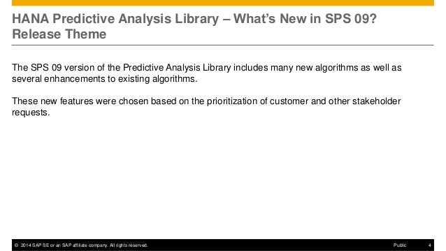 ©2014 SAP SE or an SAP affiliate company. All rights reserved.  4  Public  HANA Predictive Analysis Library – What's New i...