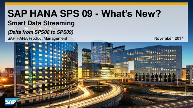 1  ©2014 SAP AG or an SAP affiliate company. All rights reserved.  SAP HANA SPS 09 - What's New? Smart Data Streaming  SAP...
