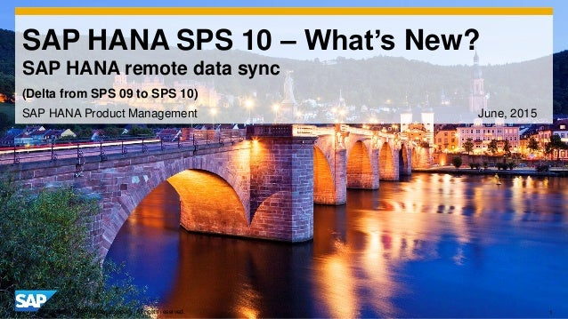 1© 2014 SAP AG or an SAP affiliate company. All rights reserved. SAP HANA SPS 10 – What's New? SAP HANA remote data sync S...