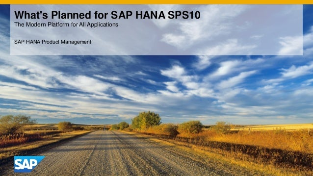 What's Planned for SAP HANA SPS10 The Modern Platform for All Applications SAP HANA Product Management