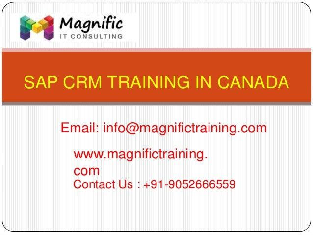 SAP CRM TRAINING IN CANADA www.magnifictraining. com Contact Us : +91-9052666559 Email: info@magnifictraining.com