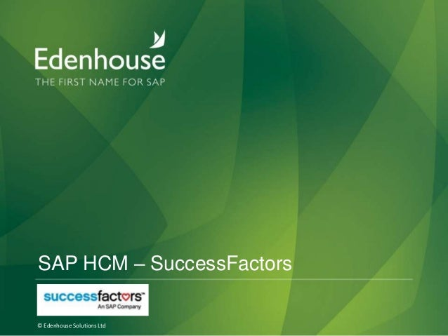 SAP HCM – SuccessFactors © Edenhouse Solutions Ltd