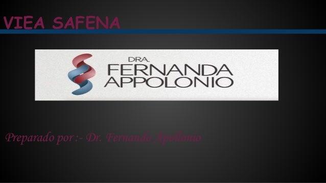 VIEA SAFENA Preparado por :- Dr. Fernando Apollonio