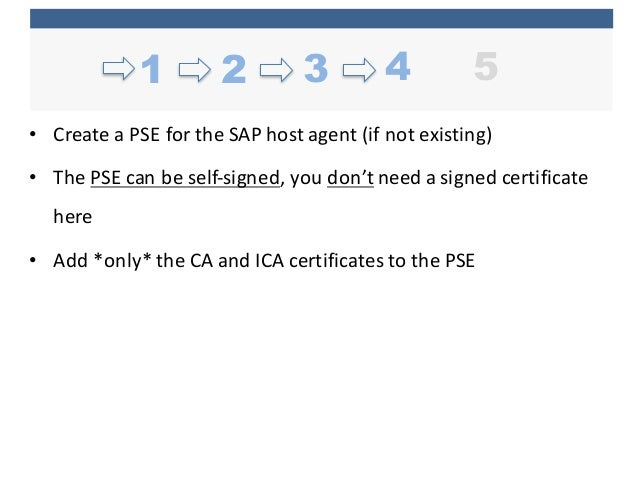 • Create  a  PSE  for  the  SAP  host  agent  (if  not  existing) • The  PSE  can  be  self-‐...