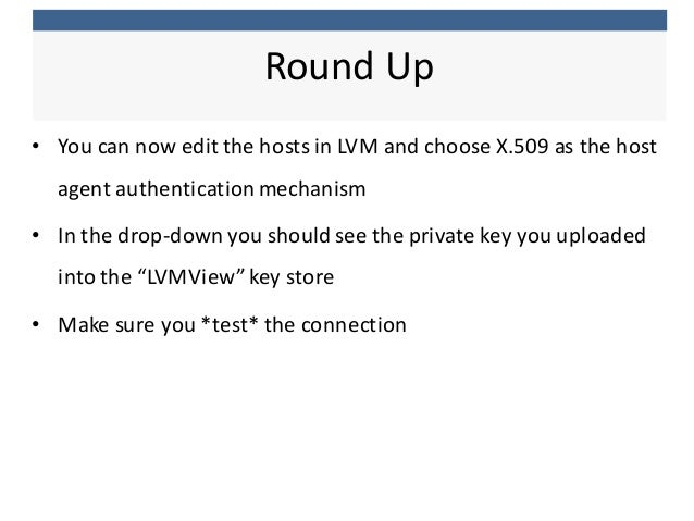 • You  can  now  edit  the  hosts  in  LVM  and  choose  X.509  as  the  host   agent  authe...