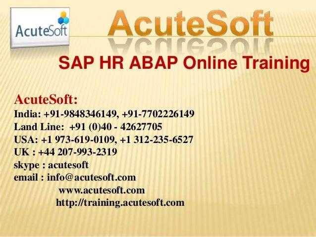 SAP HR ABAP Online Training AcuteSoft: India: +91-9848346149, +91-7702226149 Land Line: +91 (0)40 - 42627705 USA: +1 973-6...
