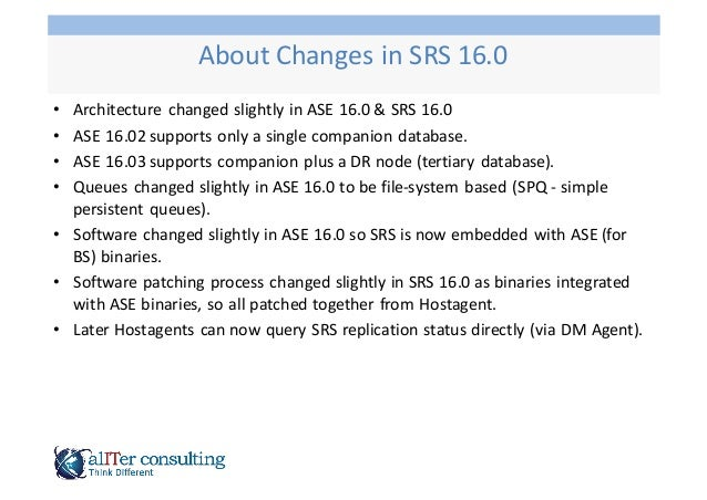 • Architecture   changed  slightly  in  ASE  16.0  &  SRS  16.0 • ASE  16.02  supports  only  a  ...
