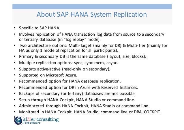 • Specific  to  SAP  HANA. • Involves  replication  of  HANA  transaction  log  data  from  source ...