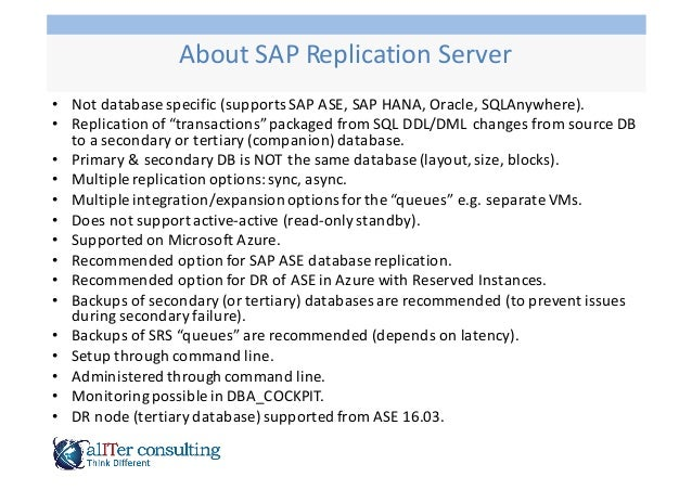 • Not  database  specific  (supports  SAP  ASE,  SAP  HANA,  Oracle,  SQLAnywhere). • Replication  of...