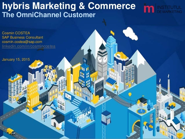hybris Marketing & Commerce The OmniChannel Customer Cosmin COSTEA SAP Business Consultant cosmin.costea@sap.com linkedin....