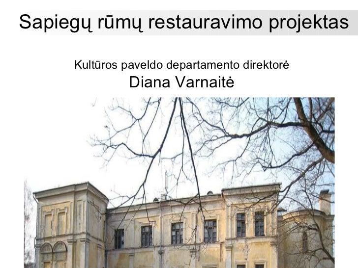 Sapiegų rūmų restauravimo projektas Kultūros paveldo departamento direktorė Diana Varnaitė