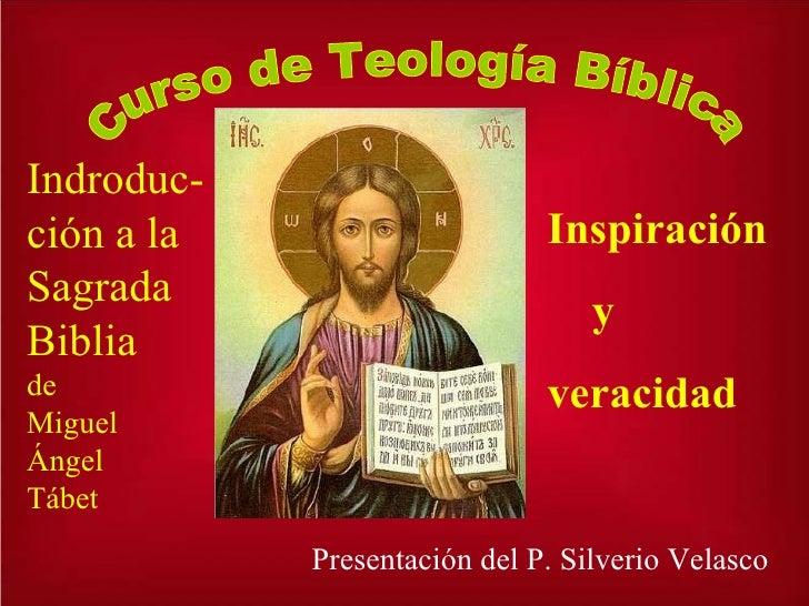 Curso de Teología Bíblica Indroduc-ción a la Sagrada Biblia  de Miguel Ángel Tábet Inspiración y veracidad Presentación de...