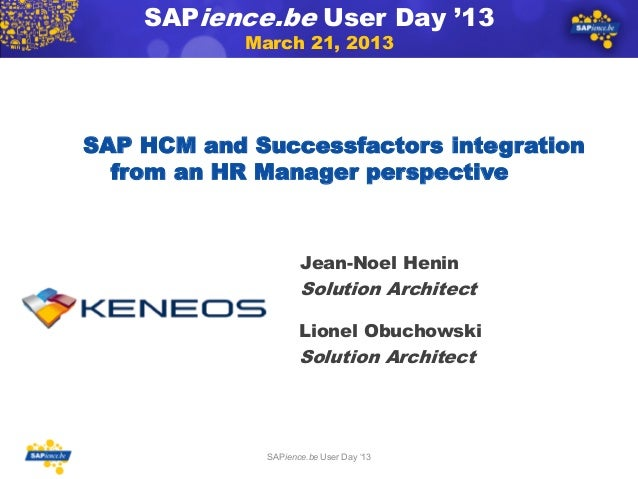 SAPience.be User Day '13            March 21, 2013SAP HCM and Successfactors integration  from an HR Manager perspective  ...