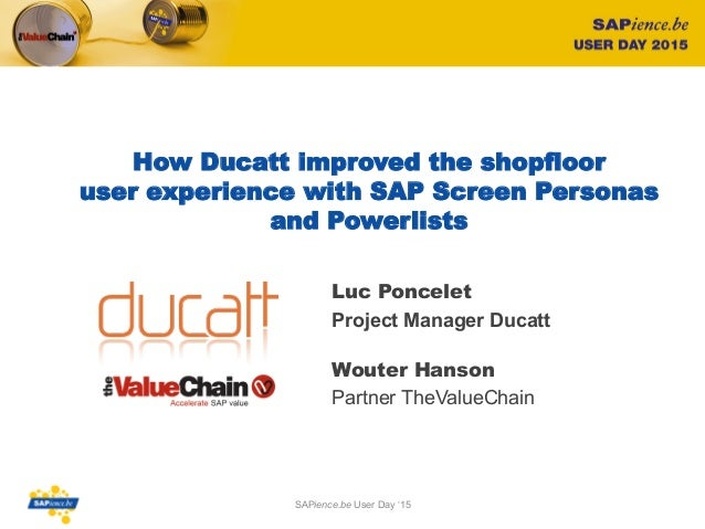 How Ducatt improved the shopfloor userexperience withSAP Screen Personas and Powerlists Luc Poncelet Project Manager Duc...