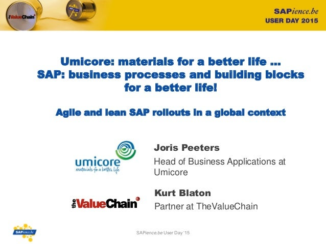 Umicore: materials for a better life … SAP: business processes and building blocks for a better life! Agile and lean SAP r...