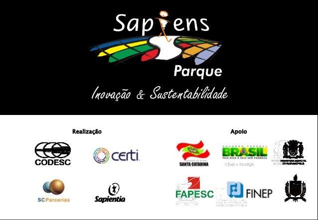 Inovação & Sustentabilidade Realização  © COPYRIGHT 2012 – SAPIENS PARQUE  Apoio