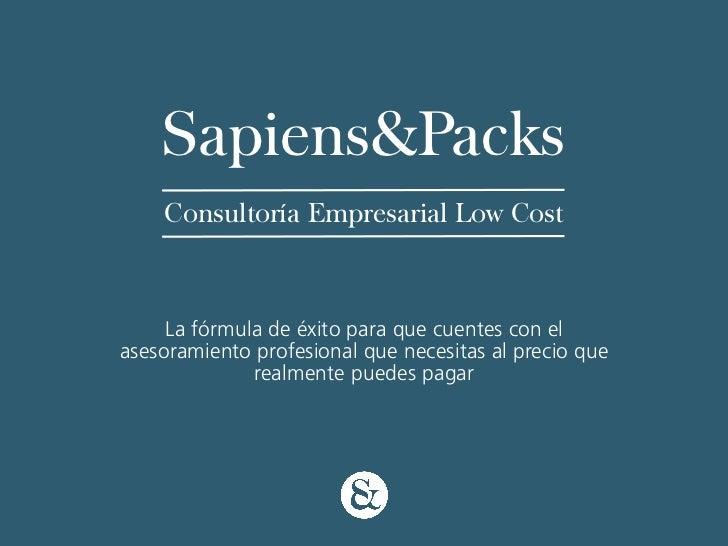 Sapiens&Packs    Consultoría Empresarial Low Cost     La fórmula de éxito para que cuentes con elasesoramiento profesional...
