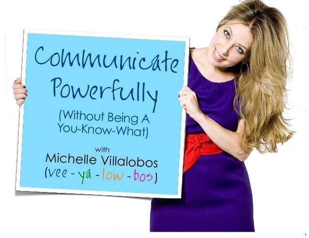 (Without Being AYou-Know-What)withMichelle Villalobos(vee - ya - low - bos)CommunicatePowerfully1