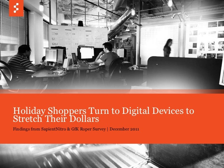 Holiday Shoppers Turn to Digital Devices toStretch Their DollarsFindings from SapientNitro & GfK Roper Survey | December 2...