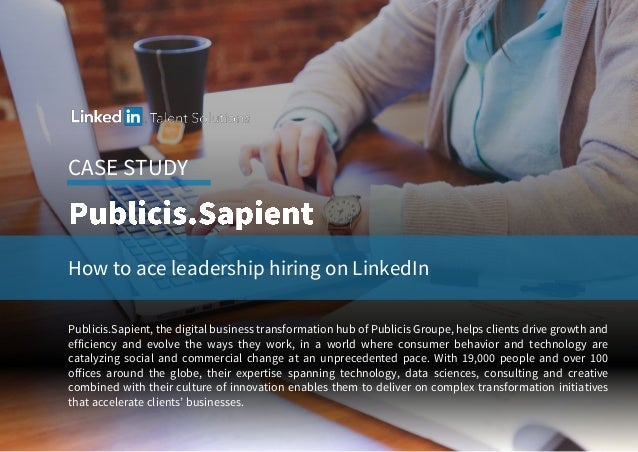 CASE STUDY How to ace leadership hiring on LinkedIn Publicis.Sapient, the digital business transformation hub of Publicis ...
