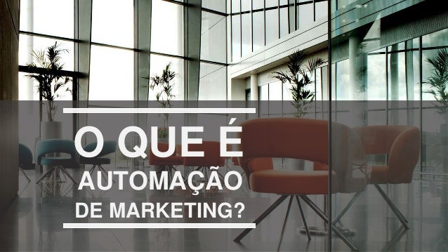 O QUE É DE MARKETING? AUTOMAÇÃO