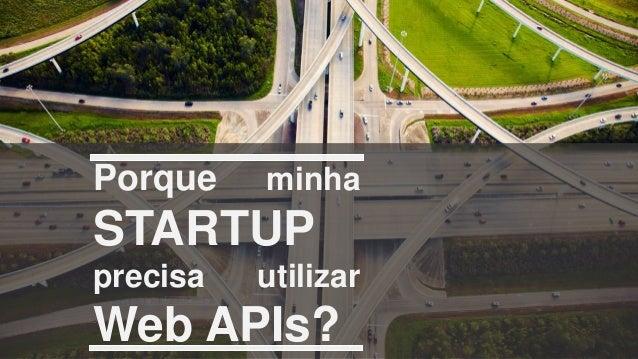 Porque minha STARTUP precisa utilizar Web APIs?