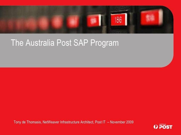 The Australia Post SAP Program Tony de Thomasis, NetWeaver Infrastructure Architect, Post IT  – November 2009