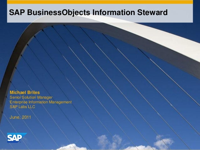 SAP BusinessObjects Information Steward  Michael Briles Senior Solution Manager Enterprise Information Management SAP Labs...