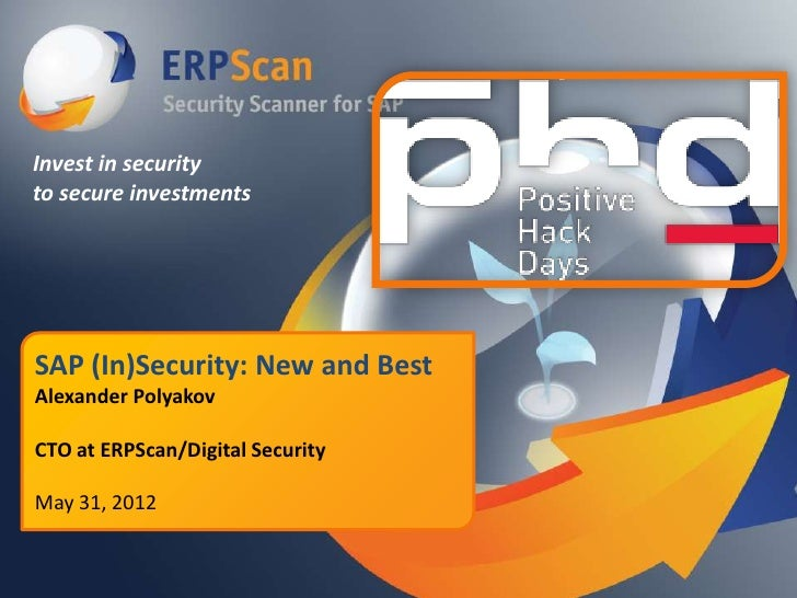 Invest in securityto secure investmentsSAP (In)Security: New and BestAlexander PolyakovCTO at ERPScan/Digital SecurityMay ...