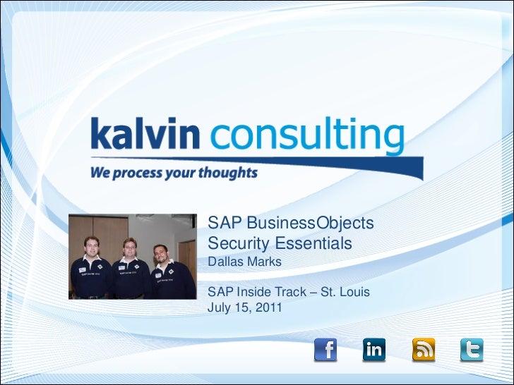 SAP BusinessObjectsSecurity EssentialsDallas MarksSAP Inside Track – St. LouisJuly 15, 2011