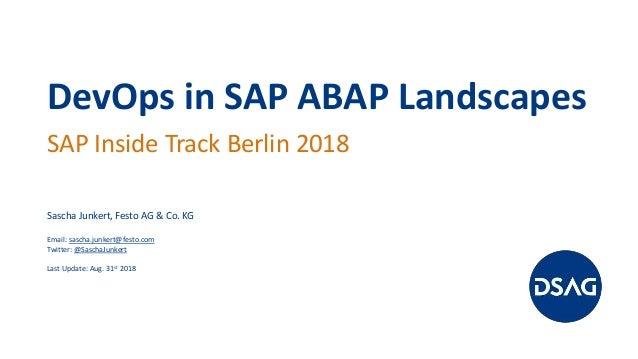 DevOps in SAP ABAP Landscapes SAP Inside Track Berlin 2018 Sascha Junkert, Festo AG & Co. KG Email: sascha.junkert@festo.c...
