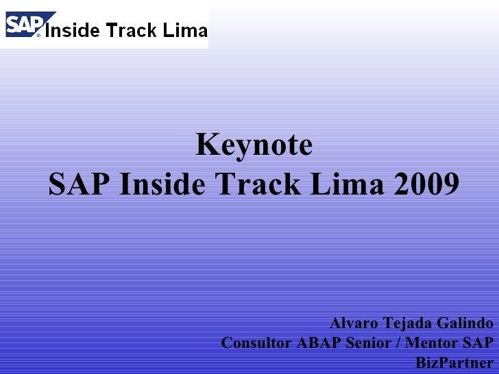 Keynote SAP Inside Track Lima 2009                           Alvaro Tejada Galindo           Consultor ABAP Senior / Mento...
