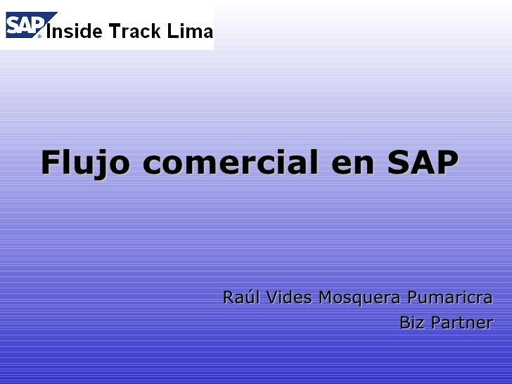 Flujo comercial en SAP            Raúl Vides Mosquera Pumaricra                             Biz Partner