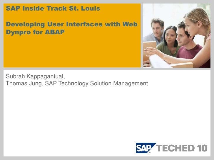SAP Inside Track St. LouisDeveloping User Interfaces with Web Dynpro for ABAP<br />Subrah Kappagantual, <br />Thomas Jung,...