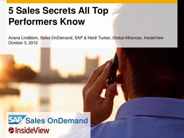 5 Sales Secrets All TopPerformers KnowAriane Lindblom, Sales OnDemand, SAP & Heidi Tucker, Global Alliances, InsideViewOct...
