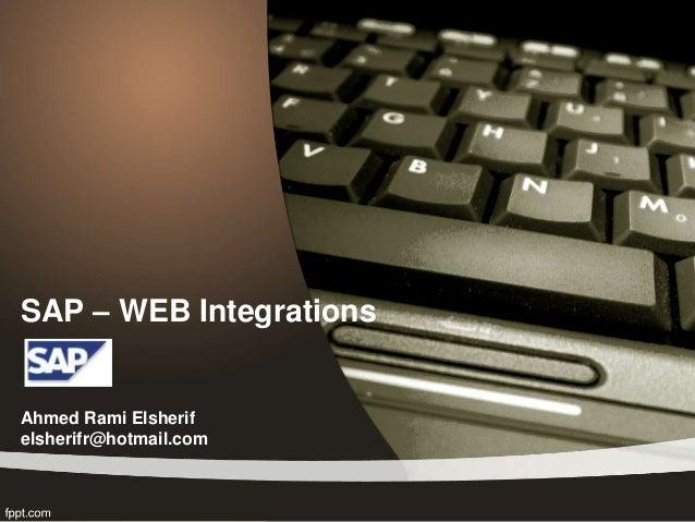 SAP – WEB Integrations  Ahmed Rami Elsherif  elsherifr@hotmail.com
