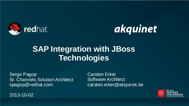SAP Integration with JBoss Technologies Serge Pagop Sr. Channels Solution Architect spagop@redhat.com 2013-10-02 Carsten E...