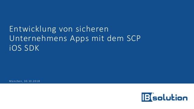 Entwicklung von sicheren Unternehmens Apps mit dem SCP iOS SDK München, 30.10.2018