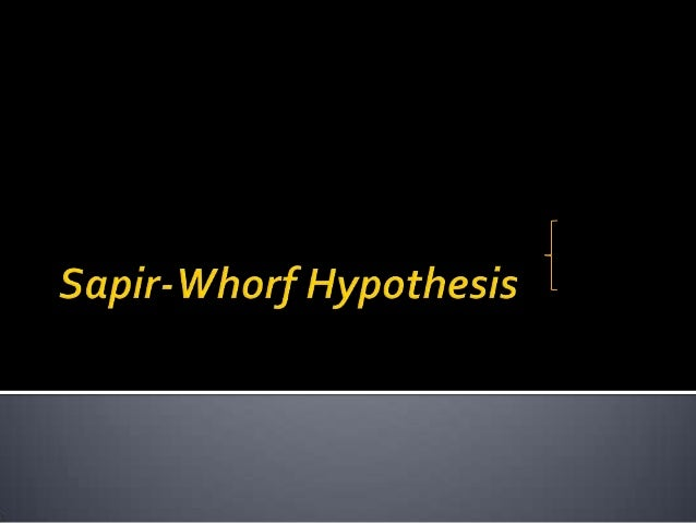 6. the sapir-whorf thesis related to Sapir-whorf hypothesis - download as powerpoint presentation (ppt / pptx), pdf file (pdf), text file (txt) or view presentation slides online a presentation on.