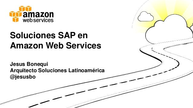 Soluciones SAP en Amazon Web Services Jesus Bonequi Arquitecto Soluciones Latinoamérica @jesusbo