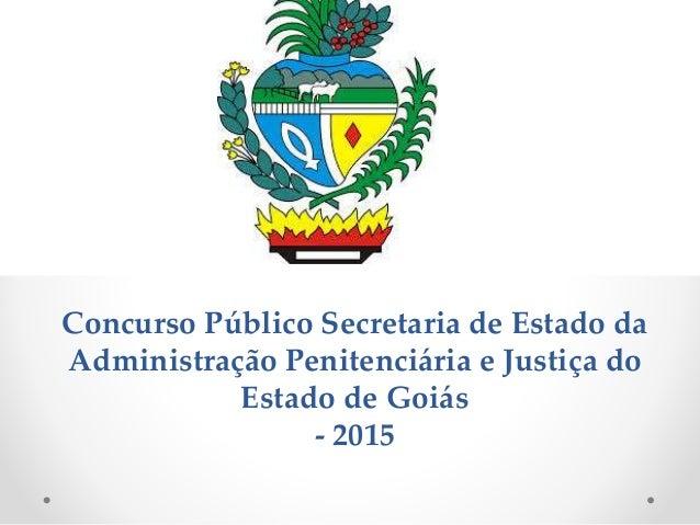 Concurso Público Secretaria de Estado da Administração Penitenciária e Justiça do Estado de Goiás - 2015