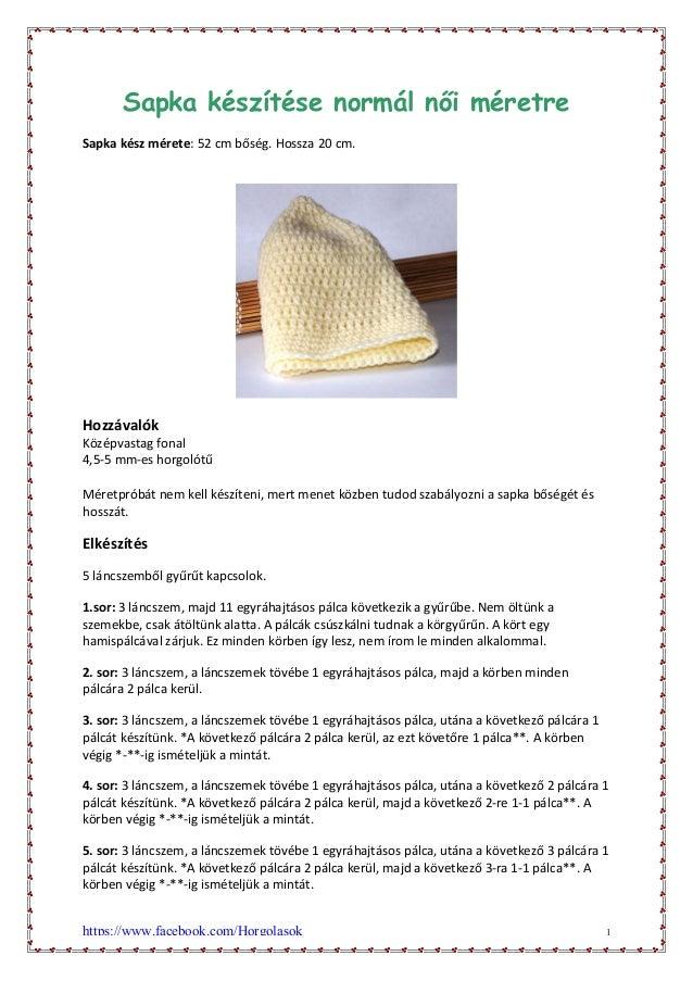 Sapka készítése normál nıi méretreSapka kész mérete: 52 cm bőség. Hossza 20 cm.HozzávalókKözépvastag fonal4,5-5 mm-es horg...