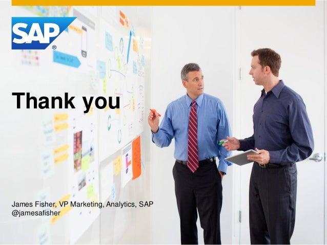 Thank youJames Fisher, VP Marketing, Analytics, SAP@jamesafisher