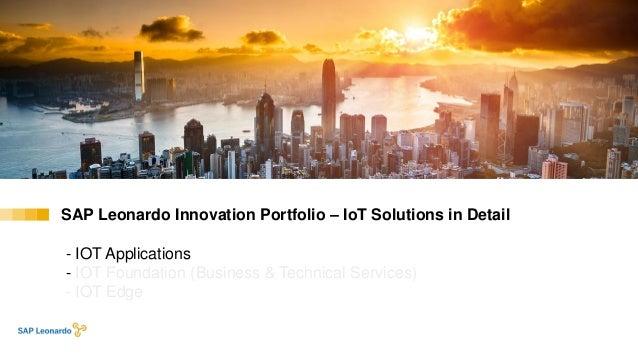 SAP Leonardo Innovation Portfolio – IoT Solutions in Detail - IOT Applications - IOT Foundation (Business & Technical Serv...
