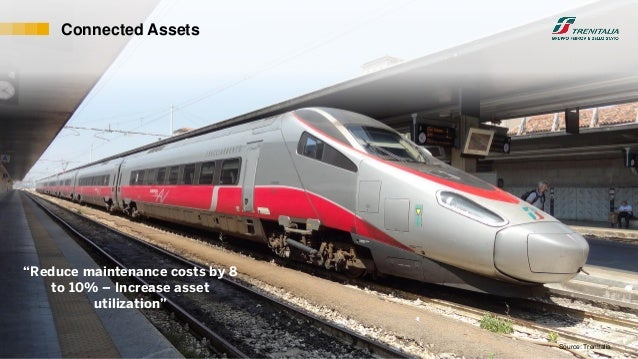 """Internal© 2017 SAP SE or an SAP affiliate company. All rights reserved. ǀ 19 Connected Assets Source: TrenItalia """"Reduce m..."""