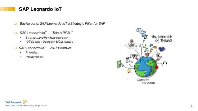 Internal© 2017 SAP SE or an SAP affiliate company. All rights reserved. ǀ 2 SAP Leonardo IoT  Background: SAP Leonardo Io...