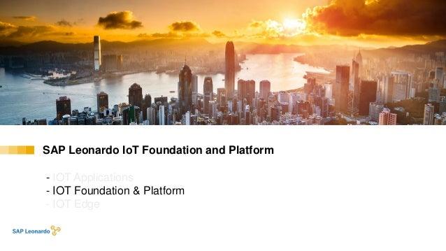 SAP Leonardo IoT Foundation and Platform - IOT Applications - IOT Foundation & Platform - IOT Edge