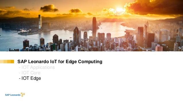 SAP Leonardo IoT for Edge Computing - IOT Applications - IOT Core - IOT Edge