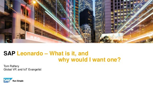 Tom Raftery Global VP, and IoT Evangelist SAP Leonardo – What is it, and why would I want one?